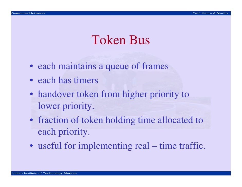 Computer Networks                                   Prof. Hema A Murthy                                        Token Bus  ...
