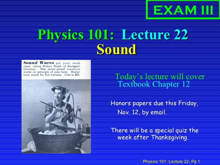 Physics 101:  Lecture 22  Sound <ul><li>Today's lecture will cover  Textbook Chapter 12  </li></ul><ul><li>Honors papers d...