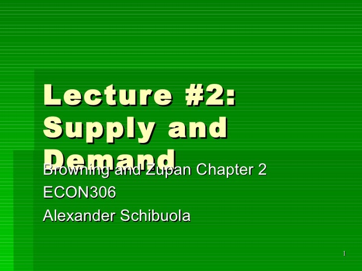 Lecture #2: Supply and Demand Browning and Zupan Chapter 2 ECON306 Alexander Schibuola