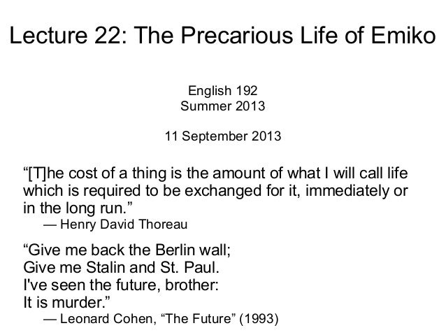 """Lecture 22: The Precarious Life of Emiko English 192 Summer 2013 11 September 2013 """"[T]he cost of a thing is the amount of..."""