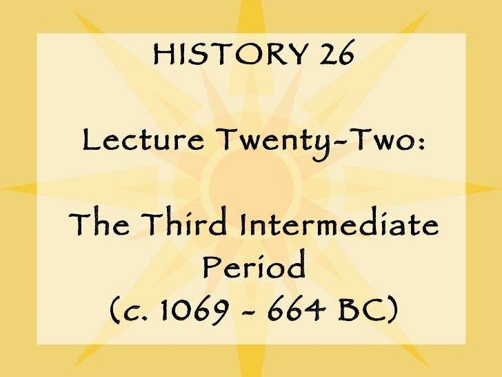 HISTORY 26 Lecture Twenty-Two: The Third Intermediate Period ( c . 1069 - 664 BC)