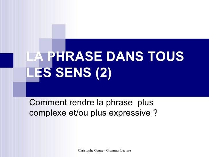 LA PHRASE DANS TOUS LES SENS (2) Comment rendre la phrase  plus complexe et/ou plus expressive ?