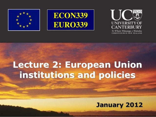 ECON339        EURO339Lecture 2: European Union institutions and policies                  January 2012