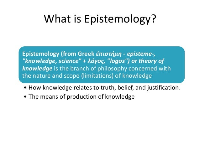 epistemology and knowledge The difference between epistemology and ontology in part is the subject that is being studied by each in ontology, the study of being or existence and questions of.