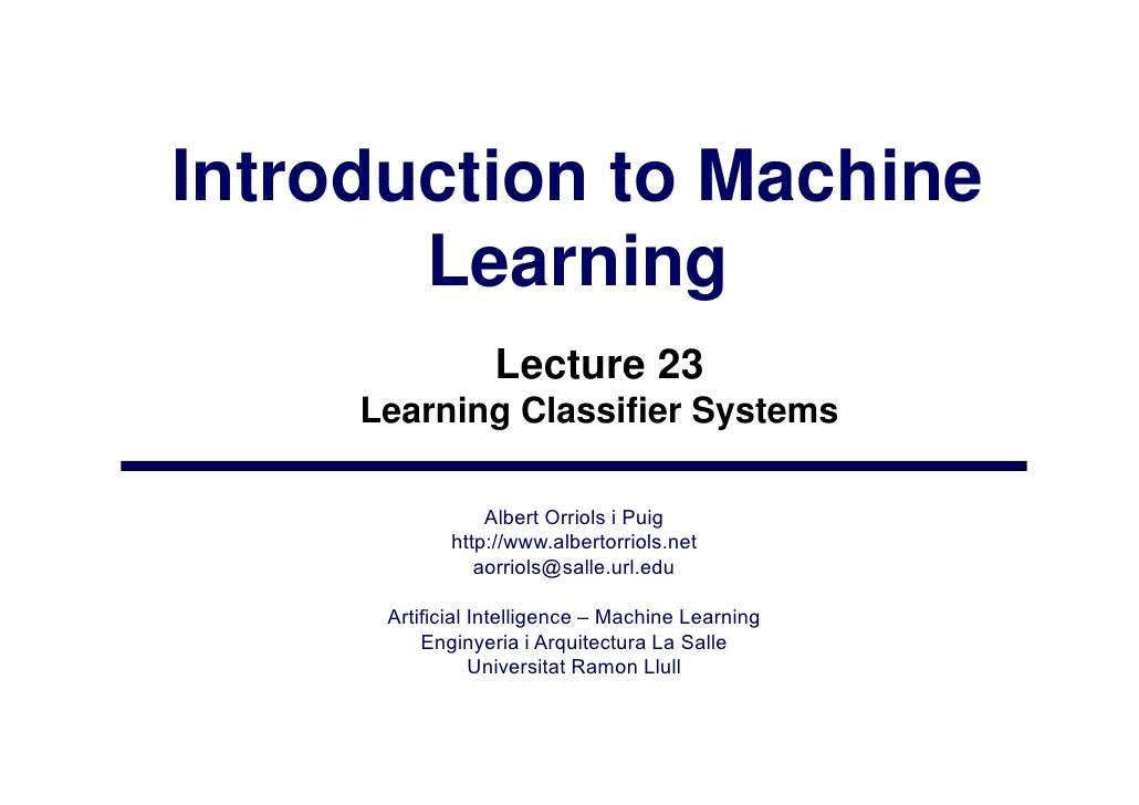 Introduction to Machine        Learning                   Lecture 23      Learning Classifier Systems                   Al...