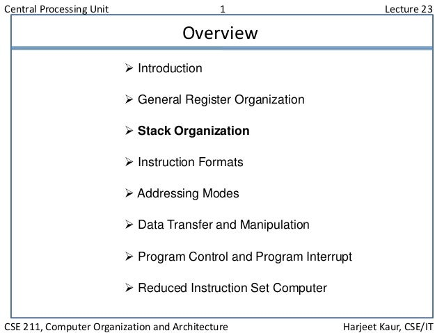 Central Processing Unit 1 Lecture 23 CSE 211, Computer Organization and Architecture Harjeet Kaur, CSE/IT Overview  Intro...