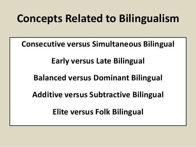 additive or subtractive bilingualism This hypothesis proposed by jim cummins is called the additive bilingualism   with the second language (which is known as subtractive bilingualism.