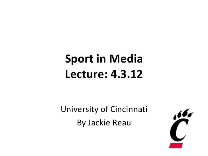 Sport in Media Lecture: 4.3.12University of Cincinnati    By Jackie Reau
