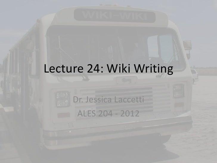 Lecture 24: Wiki Writing     Dr. Jessica Laccetti      ALES 204 - 2012