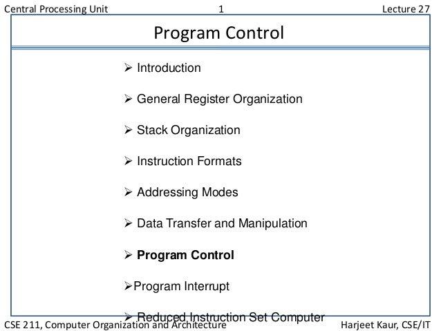 Central Processing Unit 1 Lecture 27 CSE 211, Computer Organization and Architecture Harjeet Kaur, CSE/IT Program Control ...