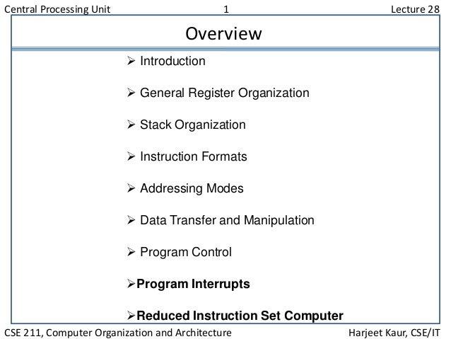 Central Processing Unit 1 Lecture 28 CSE 211, Computer Organization and Architecture Harjeet Kaur, CSE/IT Overview  Intro...