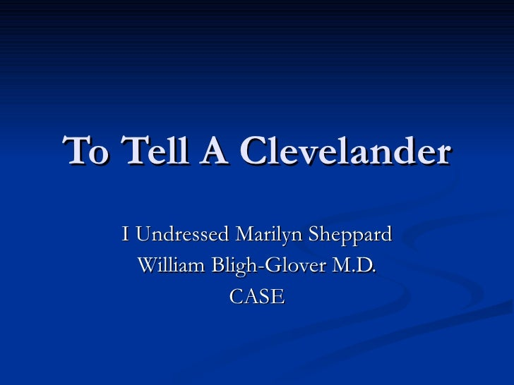 To Tell A Clevelander I Undressed Marilyn Sheppard William Bligh-Glover M.D. CASE