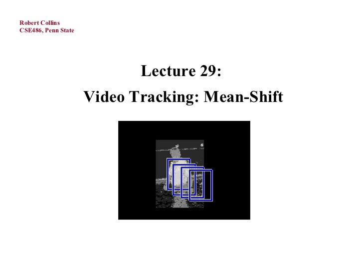 Robert CollinsCSE486, Penn State                            Lecture 29:                     Video Tracking: Mean-Shift