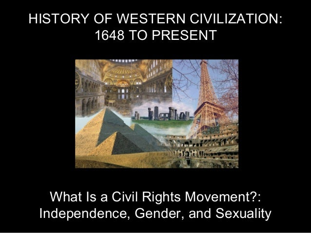 HISTORY OF WESTERN CIVILIZATION: 1648 TO PRESENT  What Is a Civil Rights Movement?: Independence, Gender, and Sexuality