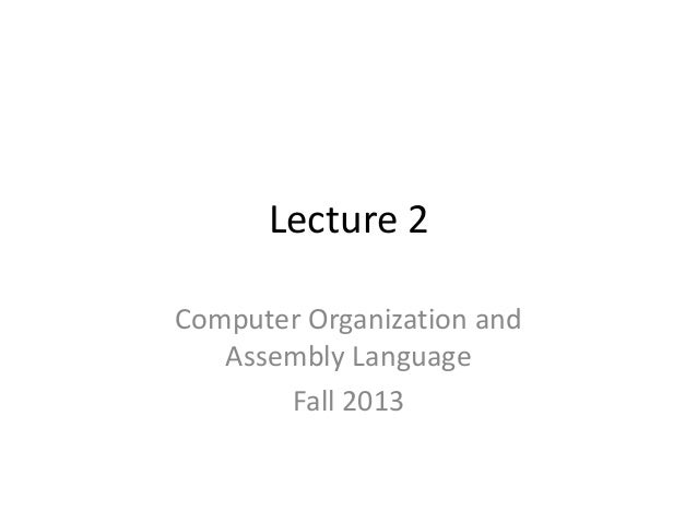 Lecture 2 Computer Organization and Assembly Language Fall 2013