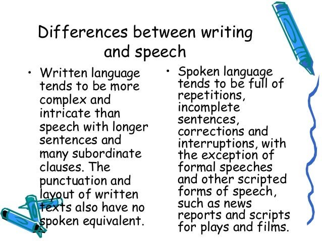 spoken vs written language essay Discourse characteristics of writing and speaking considerations as they become more proficient in their academic language across the spoken and written.