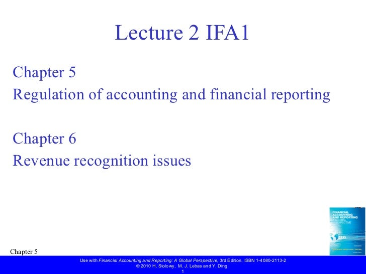 Lecture 2 IFA1 <ul><li>Chapter 5  </li></ul><ul><li>Regulation of accounting and financial reporting </li></ul><ul><li>Cha...