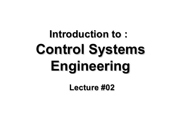 Introduction to :Introduction to :Control SystemsControl SystemsEngineeringEngineeringLecture #02Lecture #02