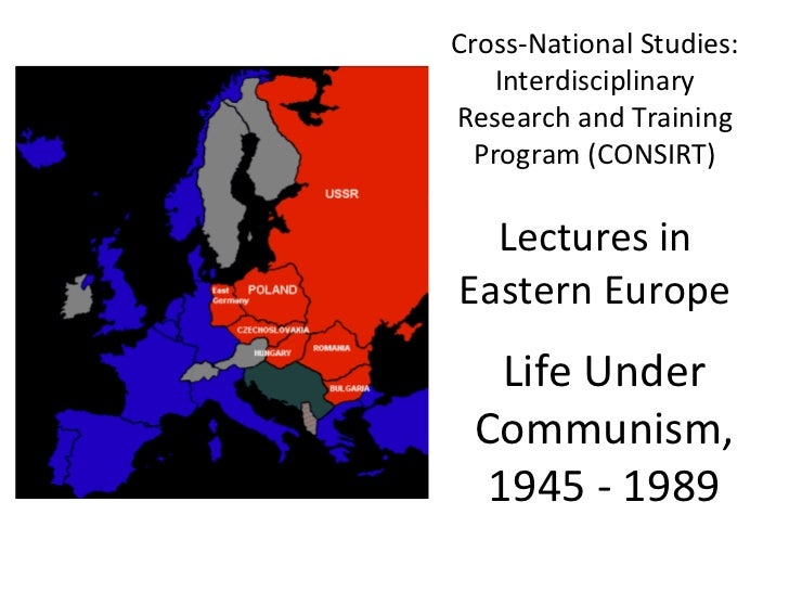 Cross-National Studies: Interdisciplinary Research and Training Program (CONSIRT) Lectures in Eastern Europe Life Under Co...