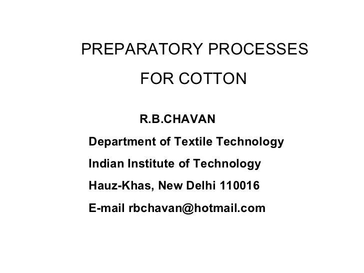 PREPARATORY PROCESSES FOR COTTON  R.B.CHAVAN Department of Textile Technology Indian Institute of Technology Hauz-Khas, Ne...
