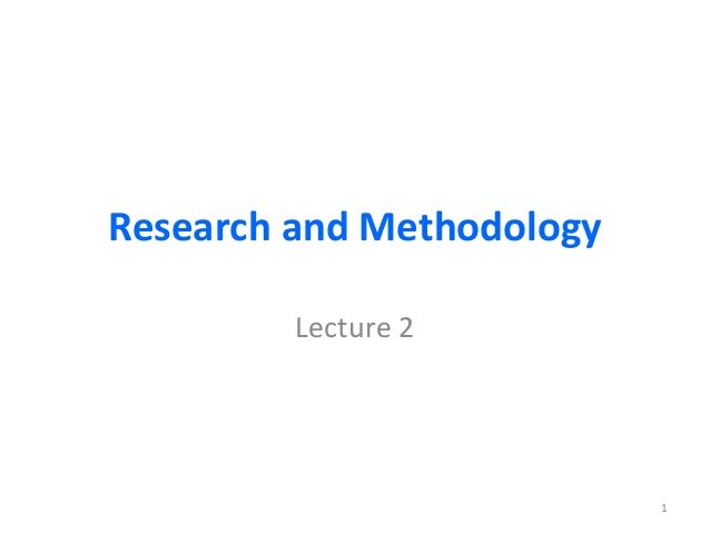Research and Methodology Lecture 2 1