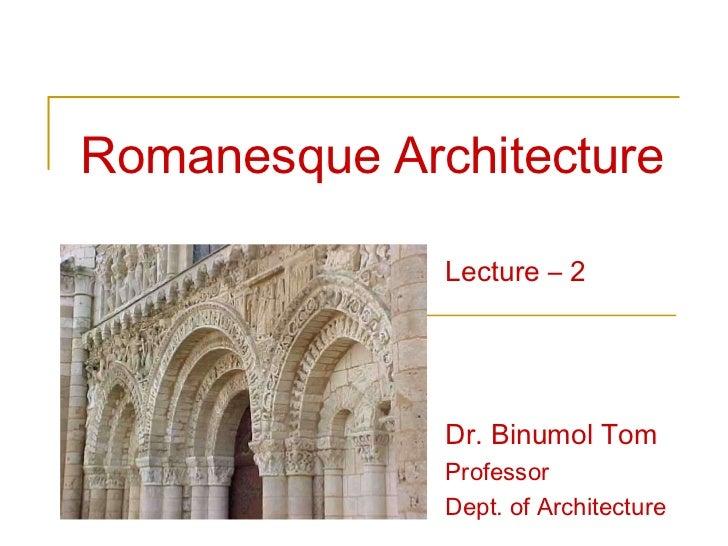 Romanesque Architecture              Lecture – 2              Dr. Binumol Tom              Professor              Dept. of...