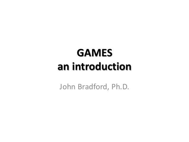 GAMESan introductionJohn Bradford, Ph.D.