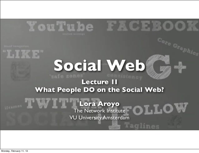 Social Web                                     Lecture 1I                          What People DO on the Social Web?      ...