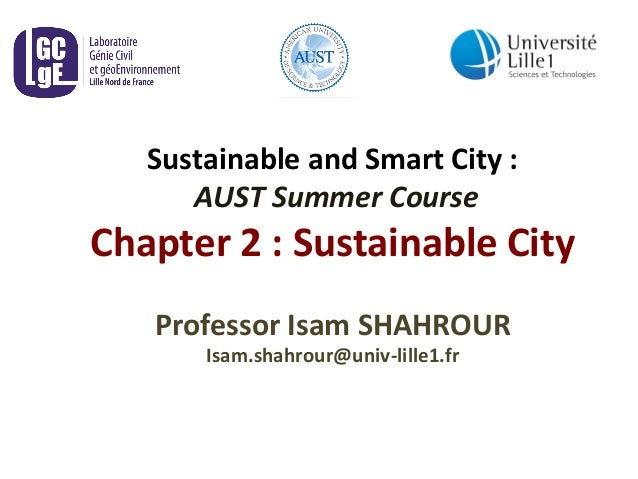 Sustainable	   and	   Smart	   City	   :	    	   AUST	   Summer	   Course	    Chapter	   2	   :	   Sustainable	   City	   ...