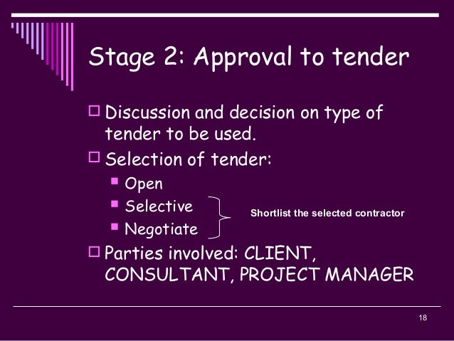 18 Stage 2: Approval to tender  Discussion and decision on type of tender to be used.  Selection of tender:  Open  Sel...