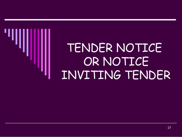21 TENDER NOTICE OR NOTICE INVITING TENDER