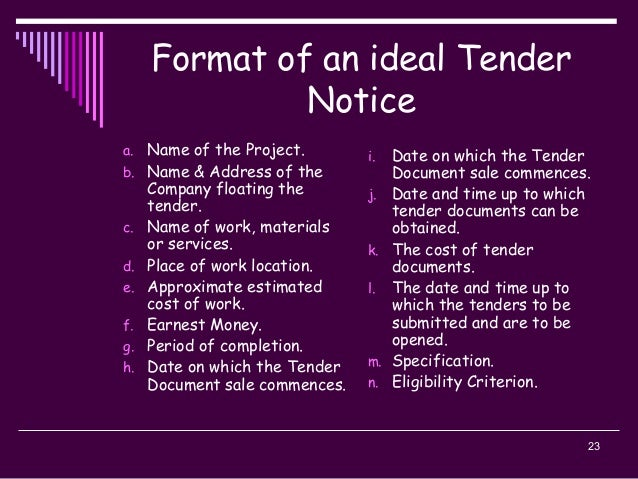 23 Format of an ideal Tender Notice a. Name of the Project. b. Name & Address of the Company floating the tender. c. Name ...
