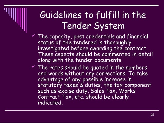 25 Guidelines to fulfill in the Tender System  The capacity, past credentials and financial status of the tendered is tho...