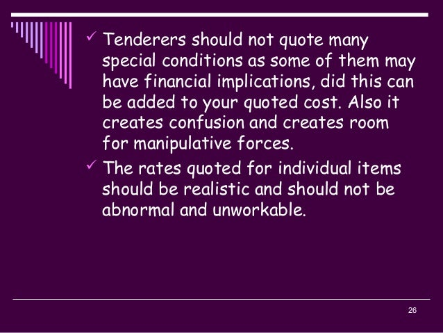 26  Tenderers should not quote many special conditions as some of them may have financial implications, did this can be a...