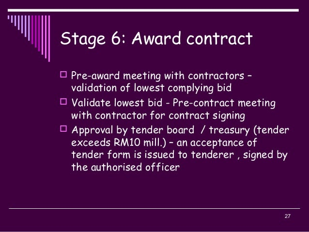 27 Stage 6: Award contract  Pre-award meeting with contractors – validation of lowest complying bid  Validate lowest bid...