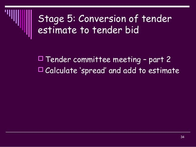 34 Stage 5: Conversion of tender estimate to tender bid  Tender committee meeting – part 2  Calculate 'spread' and add t...