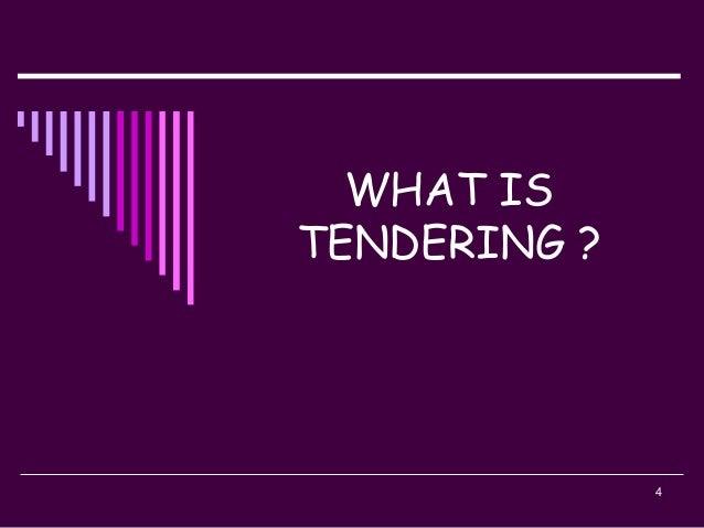 4 WHAT IS TENDERING ?
