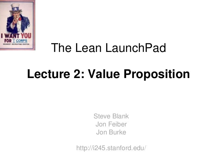 The Lean LaunchPadLecture 2: Value Proposition              Steve Blank              Jon Feiber               Jon Burke   ...