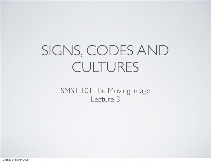SIGNS, CODES AND                             CULTURES                           SMST 101 The Moving Image                 ...