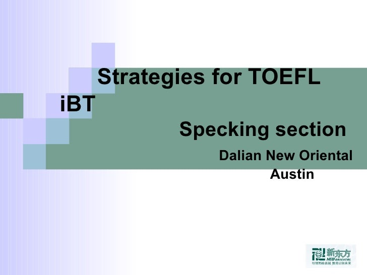 Strategies for TOEFL iBT   Specking section   Dalian New Oriental   Austin