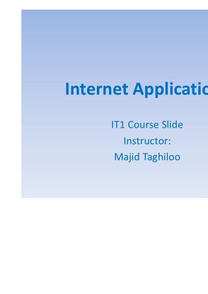 Internet Applications     IT1 Course Slide        Instructor:      Majid Taghiloo