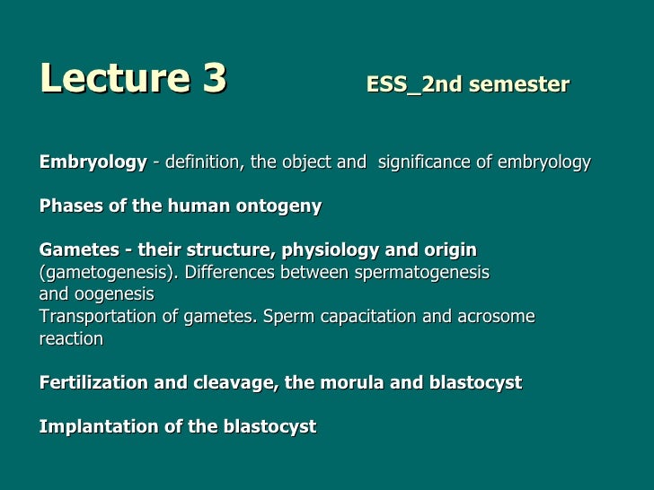 Lecture 3   ESS_2nd semester <ul><li>Embryology  -   d efinition ,   t he object and   significance of embryology </li></u...