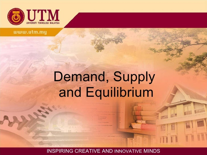 Demand, Supply  and Equilibrium INSPIRING CREATIVE AND  INNOVATIVE  MINDS