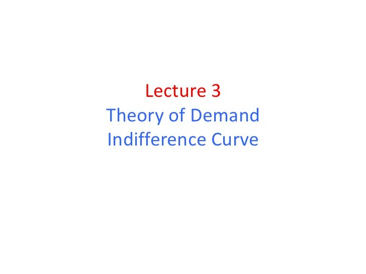 Lecture 3Theory of DemandIndifference Curve