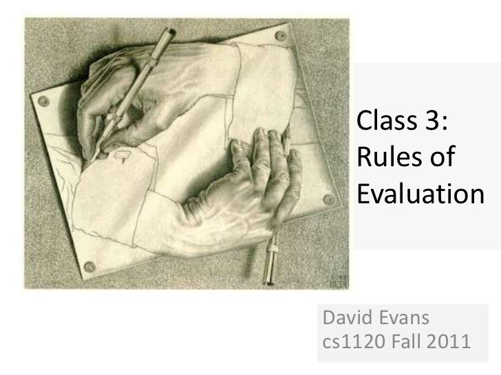 Class 3:   Rules of   EvaluationDavid Evanscs1120 Fall 2011