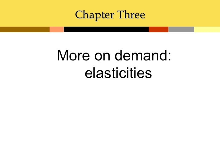 Chapter ThreeMore on demand:   elasticities