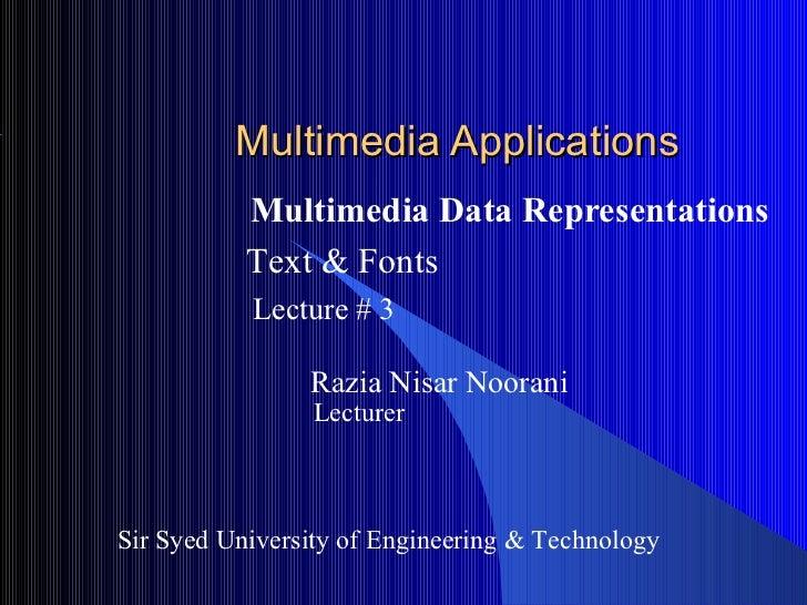 Multimedia Applications           Multimedia Data Representations           Text & Fonts           Lecture # 3            ...