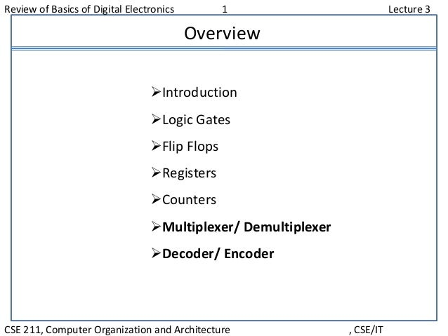 Review of Basics of Digital Electronics 1 Lecture 3 CSE 211, Computer Organization and Architecture , CSE/IT Overview Int...