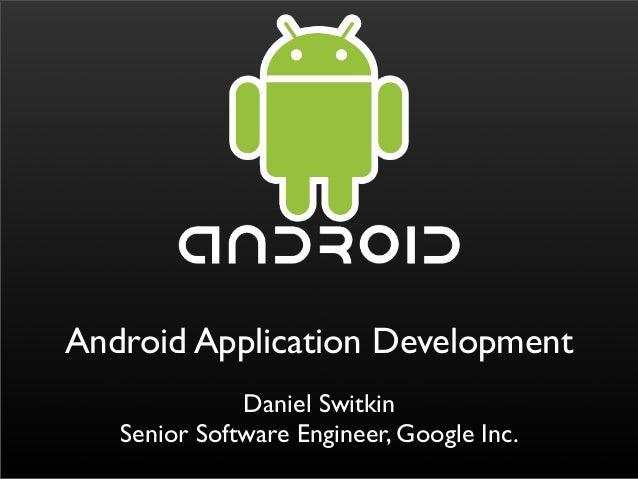 Daniel Switkin Senior Software Engineer, Google Inc. Android Application Development