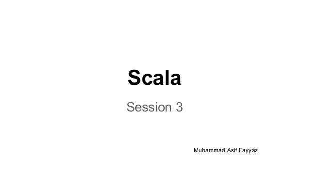 Scala Session 3 Muhammad Asif Fayyaz